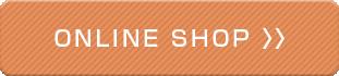 ONLINE SHOP >>